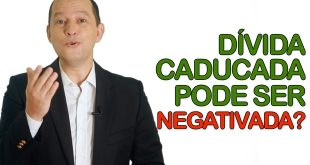 Dívida caducada pode ser negativada?