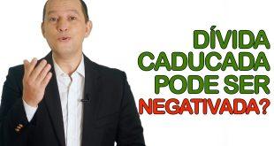 Dívida caducada pode ser negativada?
