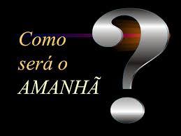 COMO SERÁ O AMANHÃ?